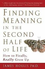 Finding Meaning in the Second Half of Life : How to Finally, Really Grow Up...