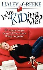 Are You KIDing Me?: 51 Things People Don't Tell You About Being Pregnant