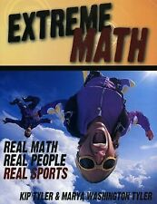 Extreme Math : Real Math, Real People, Real Sports by Kip Tyler and Marya...