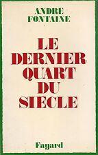 ANDRE FONTAINE - LE DERNIER QUART DU SIECLE - FAYARD