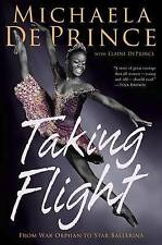 Taking Flight  From War Orphan to Star Ballerina ~ Michaela De Prince ~ New book