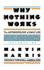 Why Nothing Works : The Anthropology of Daily Life by Marvin Harris (1987,...