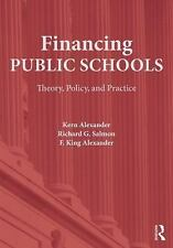 Financing Public Schools : Theory, Policy, and Practice by Kern Alexander and...