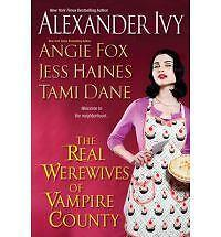 The Real Werewives of Vampire County by Jess Haines, Tami Dane, Alexandra...