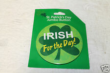 ST PATRICKS DAY Jumbo  BUTTON Badge IRISH for a day !  3-inch Pinback, NEW