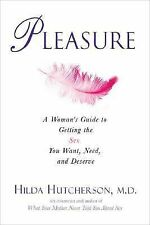 Pleasure: A Woman's Guide to Getting the Sex You Want, Need, and Deserve