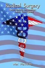 Radical Surgery: Reconstructing the American Health Care System