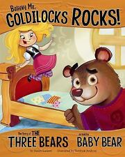 Believe Me, Goldilocks Rocks!; The Story of the Three Bears as Told by Baby Bear