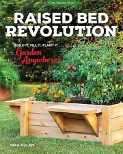 Raised Bed Revolution: Build It, Fill It, Plant It ... Garden Anywhere!, Nolan,