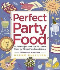 Perfect Party Food: All the Recipes and Tips You'll Ever Need for Stress-Free En