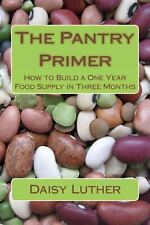 The Pantry Primer: How to Build a One Year Food Supply in Three Months by Luthe