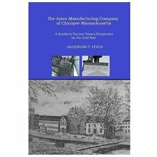 The Ames Manufacturing Company of Chicopee, Massachusetts : A Northern...
