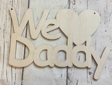 We love daddy unpainted laser cut birch plywood plaque Father's Day gift