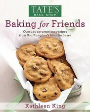 Tate's Bake Shop: Baking for Friends by Kathleen King (2012, Hardcover)