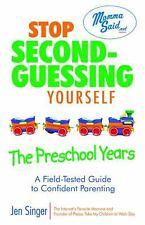 Stop Second-Guessing Yourself--The Preschool Years: A Field-Tested Guide to Conf