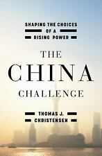 The China Challenge : Shaping the Choices of a Rising Power by Thomas J....