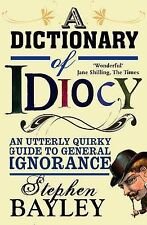 A Dictionary of Idiocy: An Utterly Quirky Guide to General Ignorance,Stephen Bay