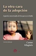 La Otra Cara de la Adopción : Aspectos Emocionales de Los Que No Se Habla by...