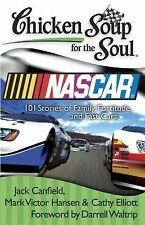 Chicken Soup for the Soul: Nascar: 101 Stories of Family, Fortitude, and Fast Ca