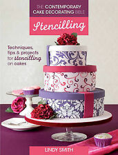 The Contemporary Cake Decorating Bible: Stencilling: Techniques, Tips and...