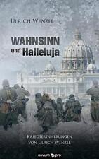 Wenzel, Ulrich - Wahnsinn und Halleluja: Kriegserinnerungen von Ulrich Wenzel