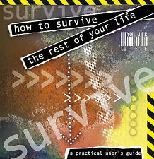 How to Survive the Rest of Your Life: A Practicle Users' Guide, Dermot Donnelly,