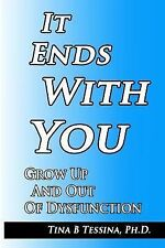 It Ends with You : Grow up and Out of Dysfunction by Tina Tessina (2014,...