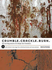 Crumble, Crackle, Burn: 60 Stunning Textures for Design and Illustration by..NEW