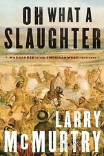 Oh What a Slaughter: Massacres in the American West: 1846--1890, McMurtry, Larry