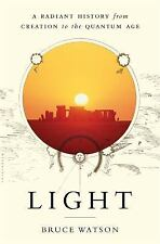LIGHT: A Radiant History,Creation to the Quantum Age- B. Watson (02/02/16, ARC