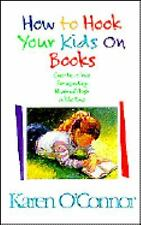 How to Hook Your Kids on Books : Create a Love for Reading that Will Last a...