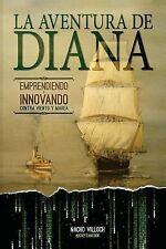 La Aventura de Diana : Emprendiendo e Innovando Contra Viento y Marea by...