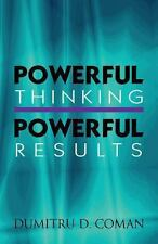 Powerful Thinking, Powerful Results by Dumitru D. Coman (2013, Paperback)