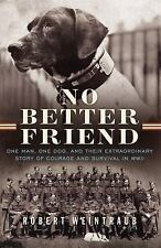 No Better Friend : One Man, One Dog, and Their Extraordinary Story of Courage...