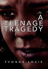 A Teenage Tragedy by Yvonne Louis (2010, Paperback)
