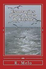 Exortações! : Exortações para a Noiva de Cristo! by R. Melo (2014, Paperback)