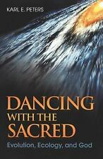 Dancing with the Sacred: Evolution, Ecology, and God by Peters, Karl, Good Book