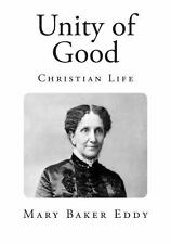 Unity of Good : Christian Life by Mary Eddy (2014, Paperback)
