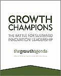 Growth Champions : The Battle for Sustained Innovation Leadership by Growth...