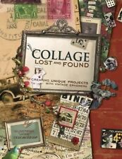 Collage Lost and Found: Creating Unique Projects With Vintage Ephemera by Cirin