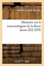 Memoire Sur la Non-Contagion de la Fievre Jaune by Dariste-A (2014, Paperback)