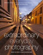 Extraordinary Everyday Photography: Awaken Your Vision to Create Stunning Images