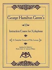 George Hamilton Green's Instruction Course for Xylophone: A Complete Course of F
