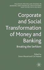 Corporate and Social Transformation of Money and Banking: Breaking the Serfdom