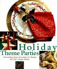 Holiday Theme Parties : Entertaining Ideas, Decorations and Recipes for Nine...
