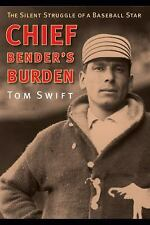 Chief Bender's Burden: The Silent Struggle of a Baseball Star by Swift, Tom