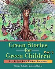 Green Stories for Green Children, Part 2 : Short Stories and Poems about Our...