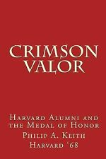 Crimson Valor : Harvard University Alumni and the Medal of Honor by Philip...