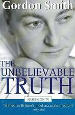 The Unbelievable Truth: Powerful Insights into the Unseen World of Spirits,...