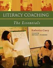Literacy Coaching : The Essentials by Katherine Casey (2006, Paperback)